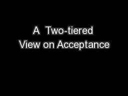 A  Two-tiered View on Acceptance