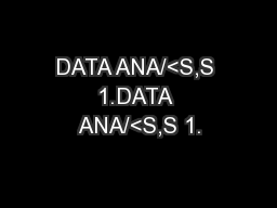 DATA ANA/<S,S 1.DATA ANA/<S,S 1. PowerPoint PPT Presentation