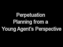 Perpetuation Planning from a Young Agent's Perspective