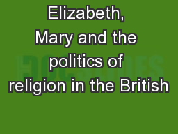 Elizabeth, Mary and the politics of religion in the British