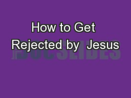 How to Get Rejected by  Jesus