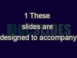 1 These slides are designed to accompany PowerPoint PPT Presentation
