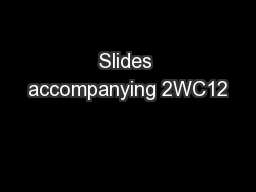 Slides accompanying 2WC12 PowerPoint PPT Presentation