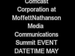 THOMSON REUTERS STREETEVENTS EDITED TRANSCRIPT CMCSA  Comcast Corporation at MoffettNathanson Media  Communications Summit EVENT DATETIME MAY    PM GMT THOMSON REUTERS STREETEVENTS  www PDF document - DocSlides