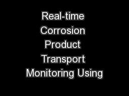 Real-time Corrosion Product Transport Monitoring Using
