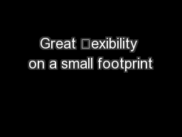 Great exibility on a small footprint
