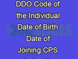 Name and Designation DDO Code of the Individual Date of Birth Date of Joining CPS Index No PDF document - DocSlides