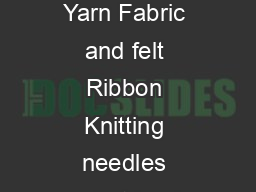 Suggested items for Craft Supply Swap Yarn Fabric and felt Ribbon Knitting needles crochet hooks stitch counters etc PDF document - DocSlides