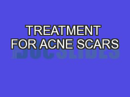TREATMENT FOR ACNE SCARS PowerPoint PPT Presentation