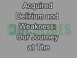Hospital Acquired Delirium and Weakness: Our Journey at The