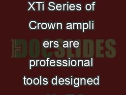 XTi Series XTi SERIES he XTi Series of Crown ampli ers are professional tools designed and built for portable PA applications PDF document - DocSlides