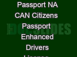 CITIZENSHIP CITIZENSHIP DOCUMENTS IDENTIFICATION DOCUMENTS ALL Passport NA ALL Passport NA CAN Citizens  Passport  Enhanced Drivers License  Trusted Travel Program Cards Nexus Sentri Fast NA ALL OTHE