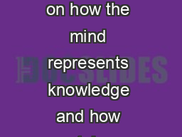 Cognitive science is the study of the mind and brain focusing on how the mind represents knowledge and how mental repr esentations and processes are realized in the brain