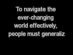 To navigate the ever-changing world effectively, people must generaliz