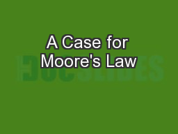 A Case for Moore's Law PowerPoint PPT Presentation
