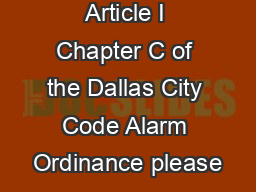 For a copy of Article I Chapter C of the Dallas City Code Alarm Ordinance please
