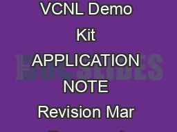 VISHAY SEMICONDUCTORS Optoelectronics Application Note VCNL VCNL and VCNL Demo Kit APPLICATION NOTE Revision Mar Document Number  For technical questions contact sensorstechsuppo rtvishay