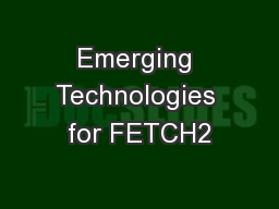 Emerging Technologies for FETCH2 PowerPoint PPT Presentation