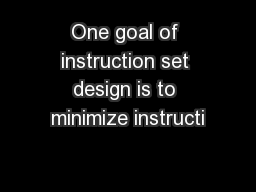 One goal of instruction set design is to minimize instructi PowerPoint PPT Presentation