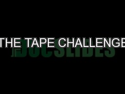THE TAPE CHALLENGE PowerPoint PPT Presentation