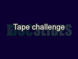 Tape challenge PowerPoint PPT Presentation