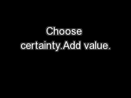 Choose certainty.Add value.