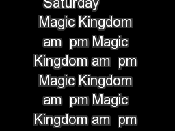 Sunday Monday Tuesday Wednesday Thursday Friday Saturday        Magic Kingdom am  pm Magic Kingdom am  pm Magic Kingdom am  pm Magic Kingdom am  pm Magic Kingdom am  pm Magic Kingdom am  pm Magic Kin