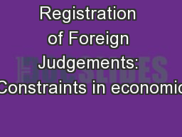 Registration of Foreign Judgements: Constraints in economic