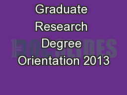 Graduate Research Degree Orientation 2013 PowerPoint PPT Presentation