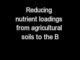 Reducing nutrient loadings from agricultural soils to the B