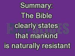 Summary: The Bible clearly states that mankind is naturally resistant