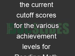 Academic Achievement Standards for  The chart below shows the current cutoff scores for the various achievement levels for Reading Math ematics  Writing and Science content areas