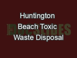 Huntington Beach Toxic Waste Disposal PowerPoint PPT Presentation