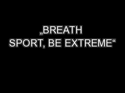 """BREATH SPORT, BE EXTREME"""