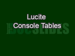 Lucite Console Tables PDF document - DocSlides