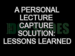 A PERSONAL LECTURE CAPTURE SOLUTION: LESSONS LEARNED