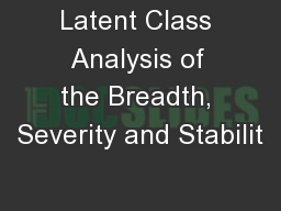 Latent Class Analysis of the Breadth, Severity and Stabilit PowerPoint PPT Presentation