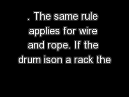 . The same rule applies for wire and rope. If the drum ison a rack the