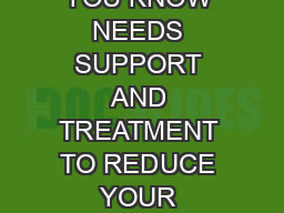 IF YOU OR SOMEONE YOU KNOW NEEDS SUPPORT AND TREATMENT TO REDUCE YOUR ALCOHOL NT PDF document - DocSlides