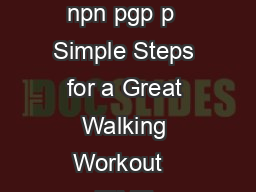 GC W Gcb cWU AeWbQV q  pp np p ng p pp gpn  pn pn p ng nnpn p np pp g   BRWAW  g npn pgp p  Simple Steps for a Great Walking Workout   TIME ACTIVITY SPEED  WARMUP  DG  PHASE  repeat intervals below f PDF document - DocSlides