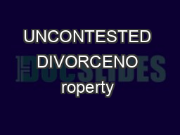 UNCONTESTED DIVORCENO roperty & NO Kids 1. If both spouses agreeto end