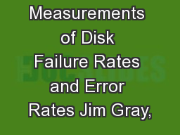 Empirical Measurements of Disk Failure Rates and Error Rates Jim Gray,