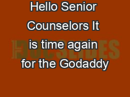 Hello Senior Counselors It is time again for the Godaddy PDF document - DocSlides