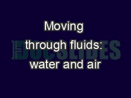 Moving through fluids: water and air