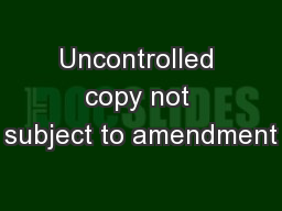 Uncontrolled copy not subject to amendment