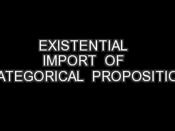 EXISTENTIAL  IMPORT  OF  CATEGORICAL  PROPOSITION PowerPoint PPT Presentation
