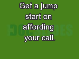 Get a jump start on affording your call.