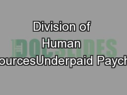 Division of Human ResourcesUnderpaid Paycheck