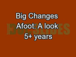 Big Changes Afoot: A look 5+ years
