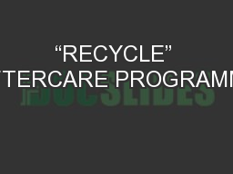 """""""RECYCLE"""" AFTERCARE PROGRAMME PowerPoint PPT Presentation"""